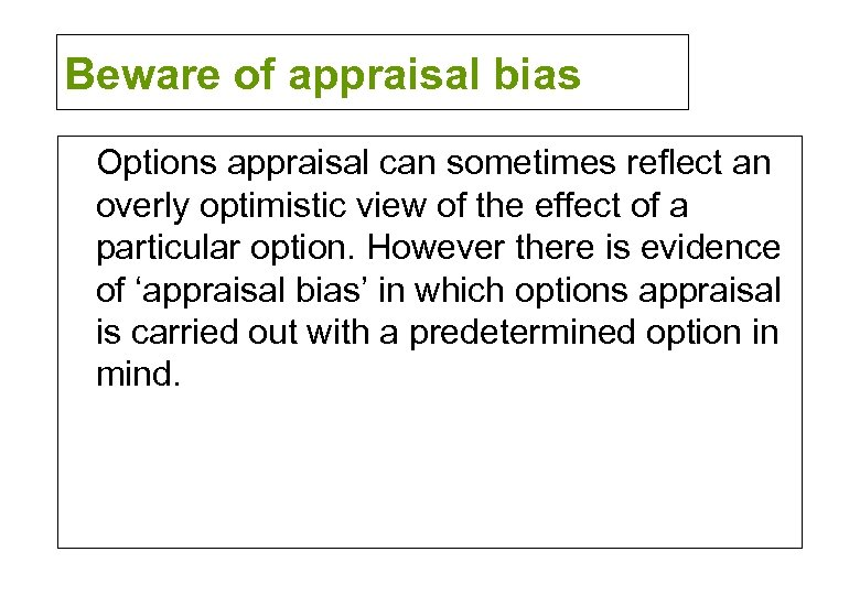 Beware of appraisal bias Options appraisal can sometimes reflect an overly optimistic view of