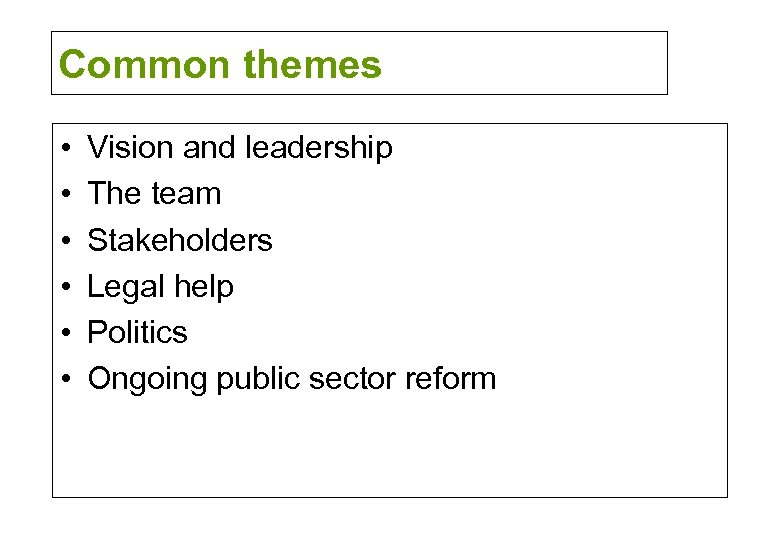 Common themes • • • Vision and leadership The team Stakeholders Legal help Politics