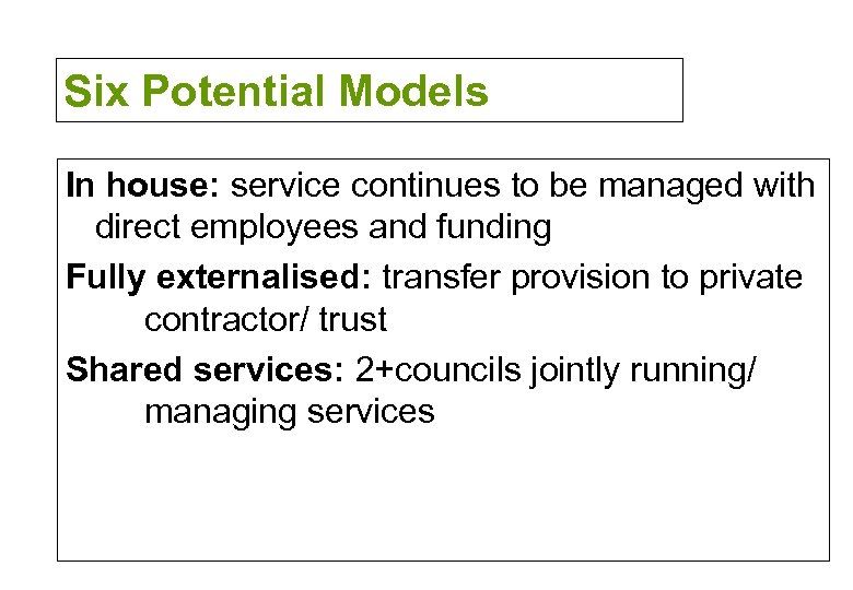 Six Potential Models In house: service continues to be managed with direct employees and