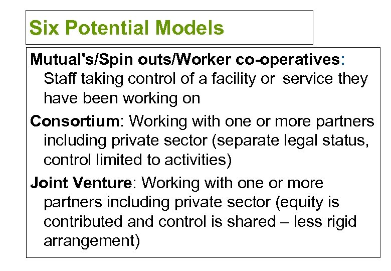 Six Potential Models Mutual's/Spin outs/Worker co-operatives: Staff taking control of a facility or service