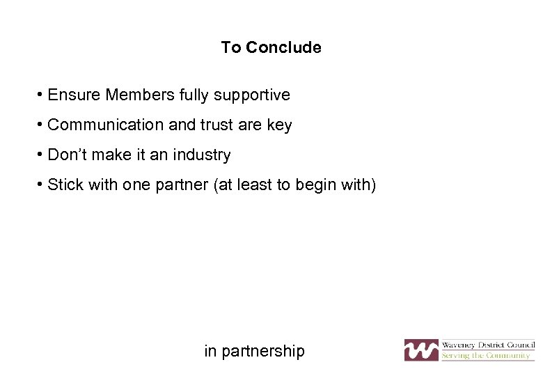 To Conclude • Ensure Members fully supportive • Communication and trust are key •