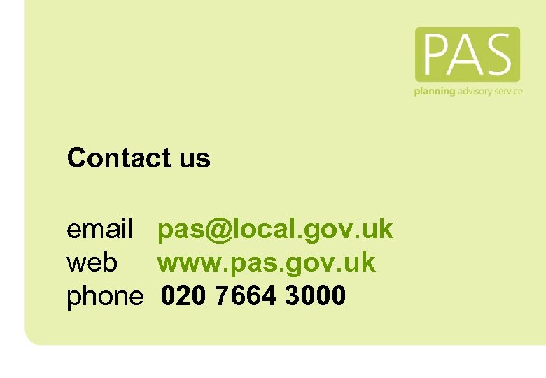 Contact us email pas@local. gov. uk web www. pas. gov. uk phone 020 7664