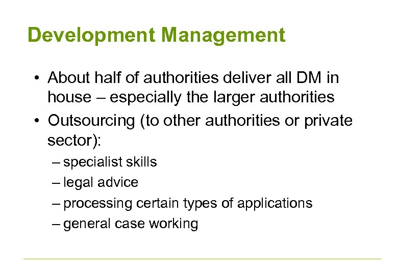 Development Management • About half of authorities deliver all DM in house – especially