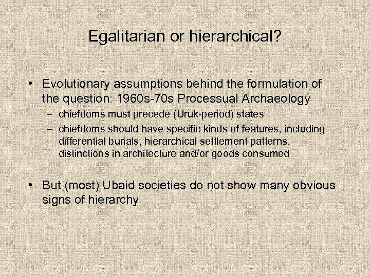 Egalitarian or hierarchical? • Evolutionary assumptions behind the formulation of the question: 1960 s-70