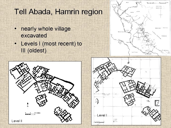 Tell Abada, Hamrin region • nearly whole village excavated • Levels I (most recent)