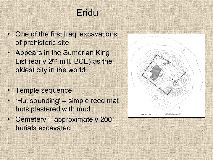 Eridu • One of the first Iraqi excavations of prehistoric site • Appears in