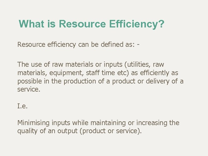 What is Resource Efficiency? Resource efficiency can be defined as: The use of raw