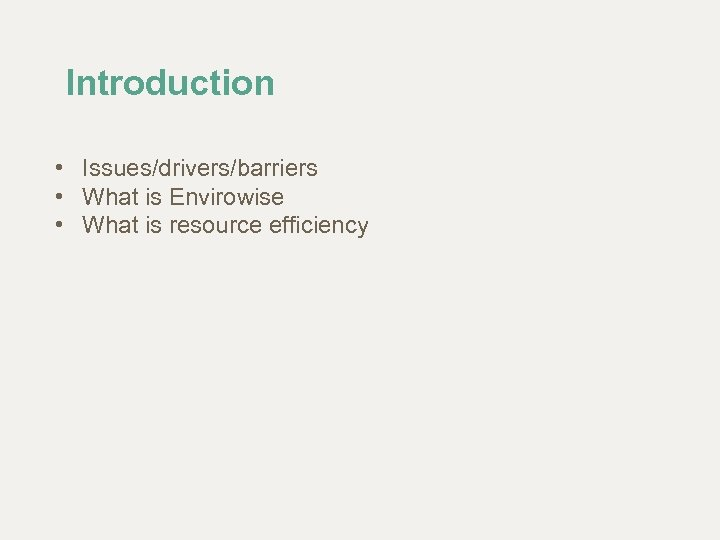 Introduction • Issues/drivers/barriers • What is Envirowise • What is resource efficiency