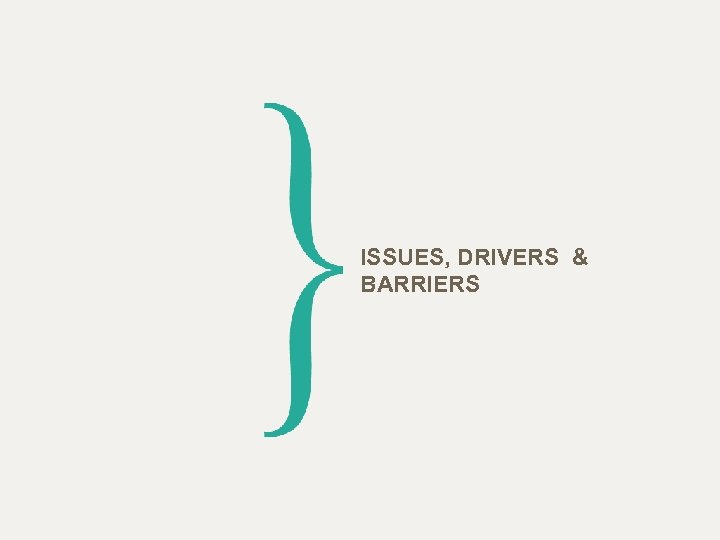 ISSUES, DRIVERS & BARRIERS