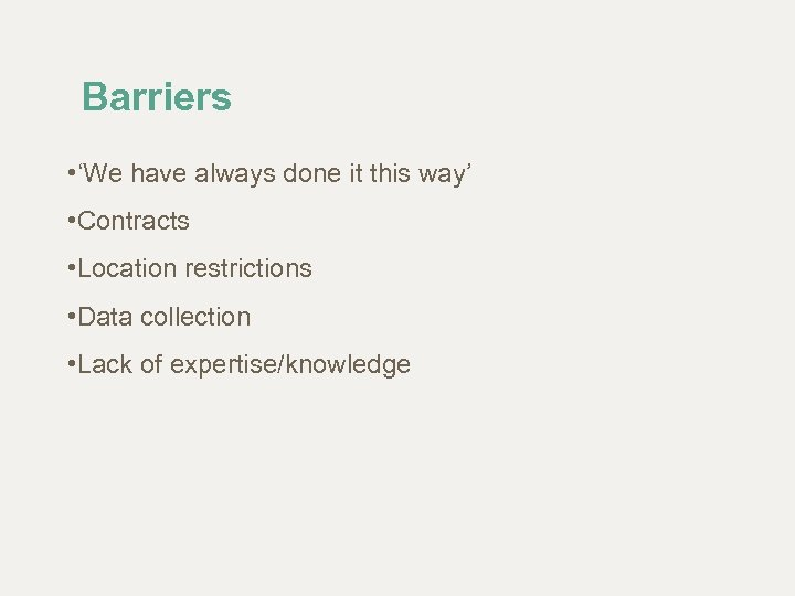 Barriers • 'We have always done it this way' • Contracts • Location restrictions