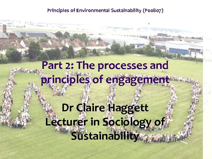 Principles of Environmental Sustainability (P 00807) Part 2: The processes and principles of engagement