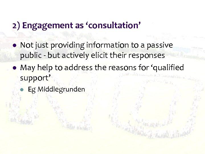 2) Engagement as 'consultation' l l Not just providing information to a passive public