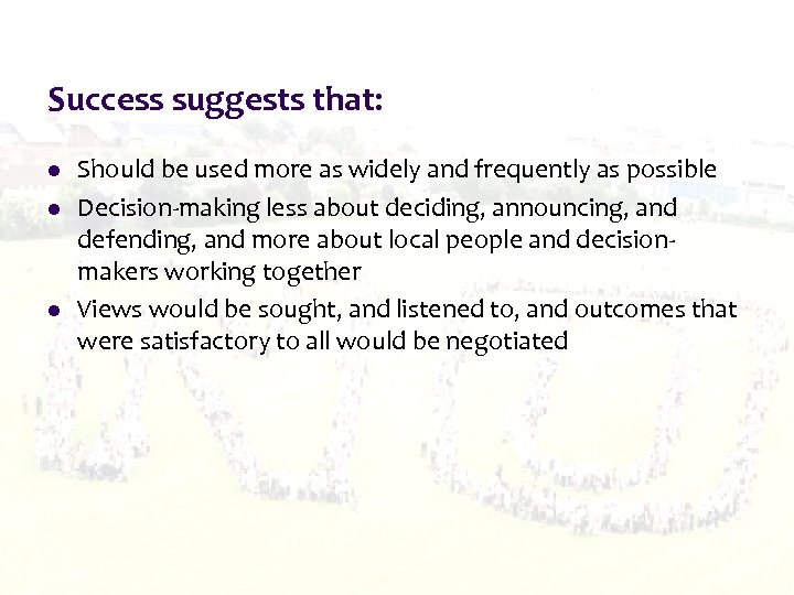 Success suggests that: l l l Should be used more as widely and frequently
