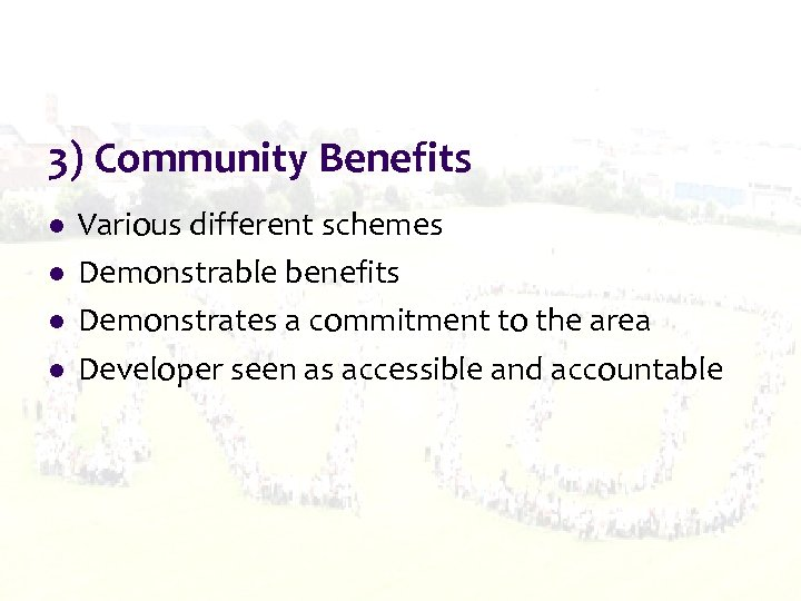 3) Community Benefits l l Various different schemes Demonstrable benefits Demonstrates a commitment to