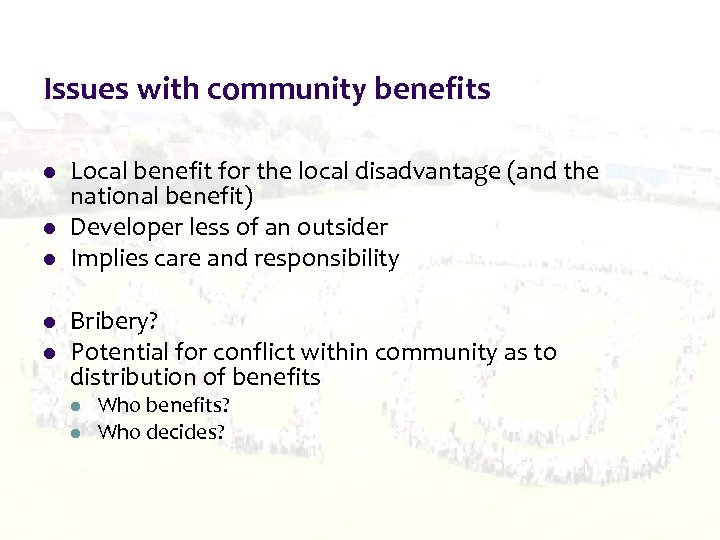 Issues with community benefits l l l Local benefit for the local disadvantage (and