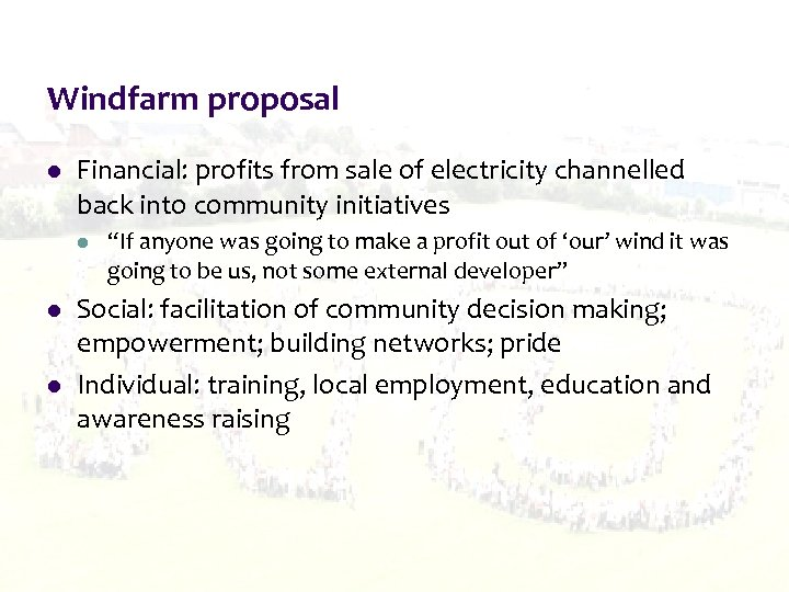 Windfarm proposal l Financial: profits from sale of electricity channelled back into community initiatives