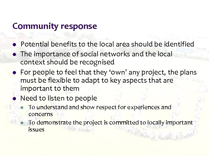 Community response l l Potential benefits to the local area should be identified The