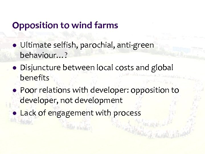 Opposition to wind farms l l Ultimate selfish, parochial, anti-green behaviour…? Disjuncture between local