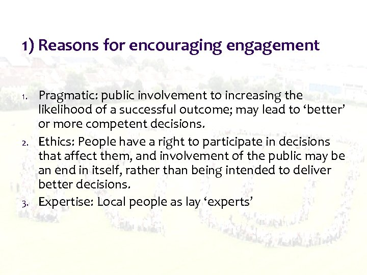 1) Reasons for encouraging engagement 1. 2. 3. Pragmatic: public involvement to increasing the