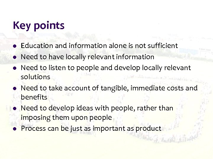 Key points l l l Education and information alone is not sufficient Need to