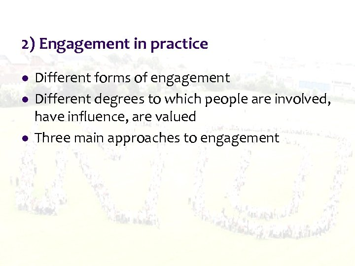 2) Engagement in practice l l l Different forms of engagement Different degrees to