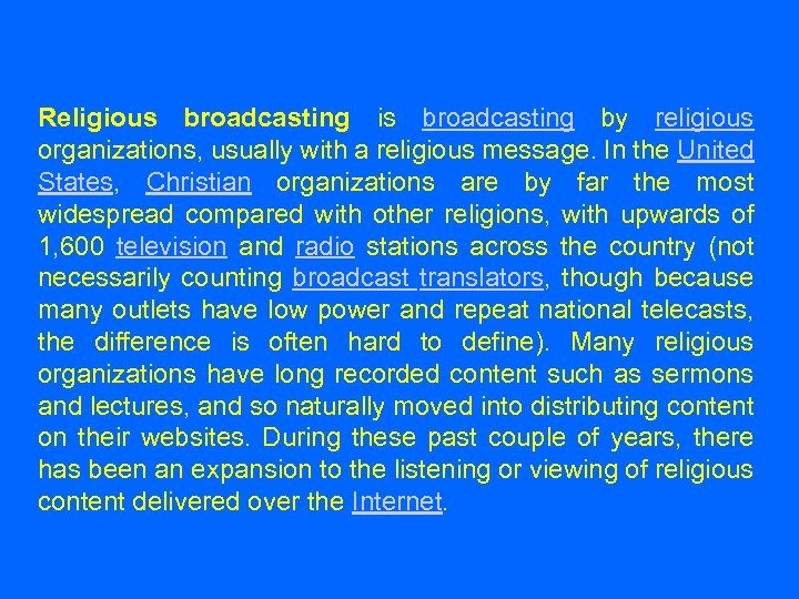 Religious broadcasting is broadcasting by religious organizations, usually with a religious message. In the