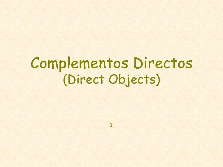 Complementos Directos (Direct Objects) 3,