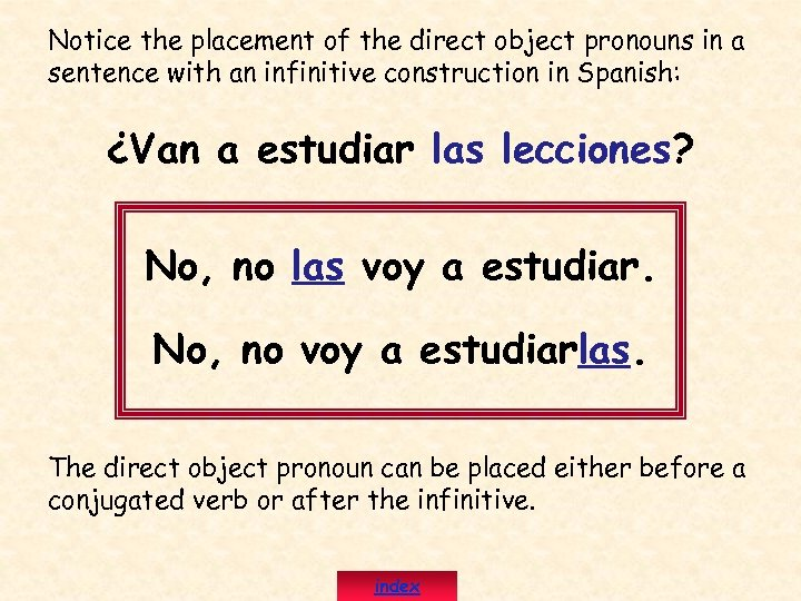 Notice the placement of the direct object pronouns in a sentence with an infinitive
