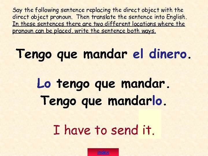 Say the following sentence replacing the direct object with the direct object pronoun. Then