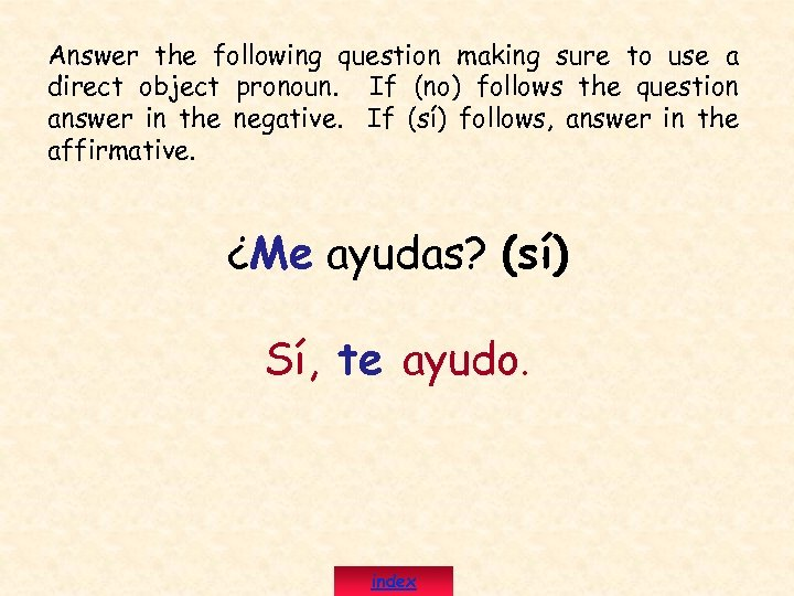 Answer the following question making sure to use a direct object pronoun. If (no)