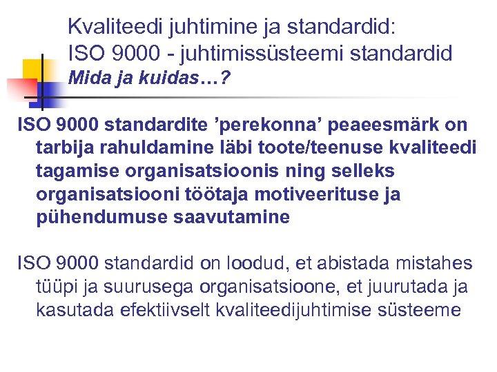 Kvaliteedi juhtimine ja standardid: ISO 9000 - juhtimissüsteemi standardid Mida ja kuidas…? ISO 9000