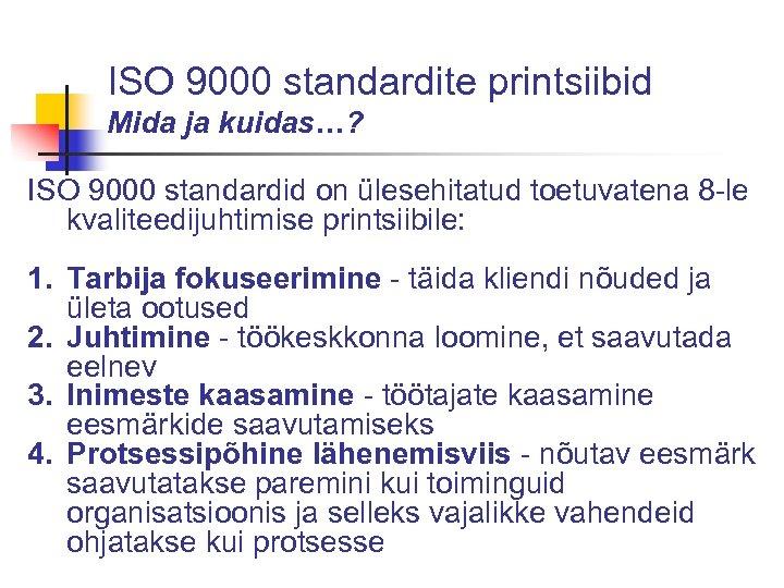 ISO 9000 standardite printsiibid Mida ja kuidas…? ISO 9000 standardid on ülesehitatud toetuvatena 8