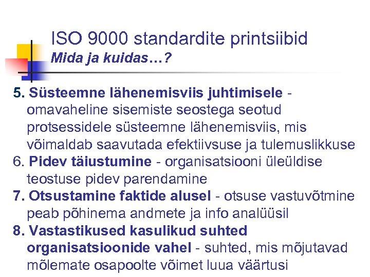 ISO 9000 standardite printsiibid Mida ja kuidas…? 5. Süsteemne lähenemisviis juhtimisele omavaheline sisemiste seostega