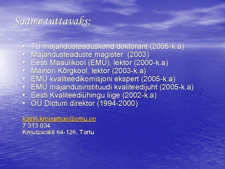Saame tuttavaks: • • TÜ majandusteaduskond doktorant (2005 -k. a) Majandusteaduste magister (2003) Eesti