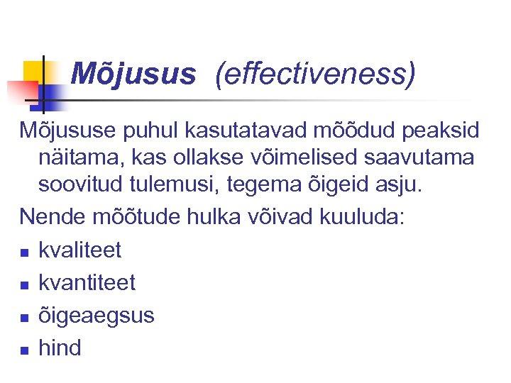 Mõjusus (effectiveness) Mõjususe puhul kasutatavad mõõdud peaksid näitama, kas ollakse võimelised saavutama soovitud tulemusi,