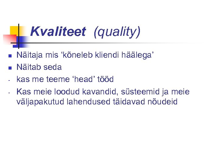 Kvaliteet (quality) n n - Näitaja mis 'kõneleb kliendi häälega' Näitab seda kas me