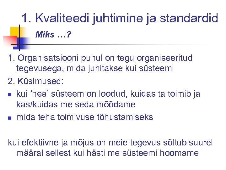 1. Kvaliteedi juhtimine ja standardid Miks …? 1. Organisatsiooni puhul on tegu organiseeritud tegevusega,