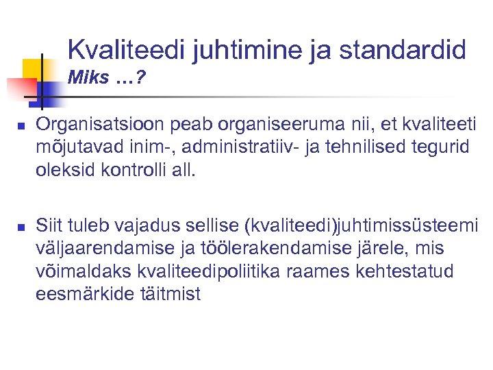 Kvaliteedi juhtimine ja standardid Miks …? n n Organisatsioon peab organiseeruma nii, et kvaliteeti