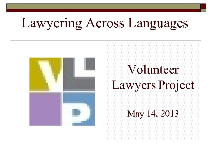 Lawyering Across Languages Volunteer Lawyers Project May 14, 2013
