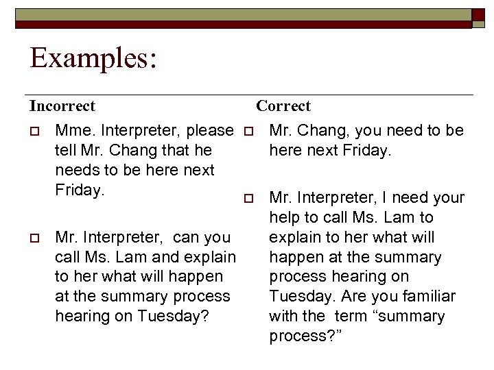 Examples: Incorrect o o Mme. Interpreter, please tell Mr. Chang that he needs to