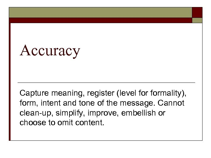 Accuracy Capture meaning, register (level formality), form, intent and tone of the message. Cannot