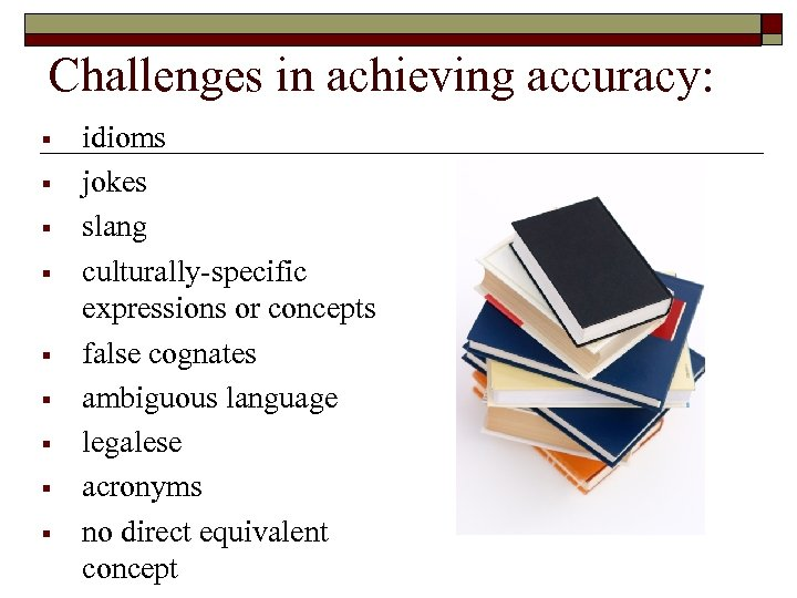 Challenges in achieving accuracy: § § § § § idioms jokes slang culturally-specific expressions