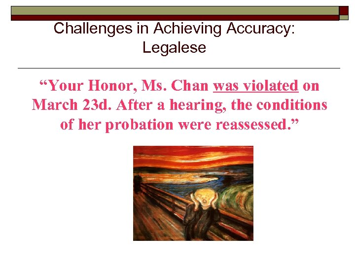 "Challenges in Achieving Accuracy: Legalese ""Your Honor, Ms. Chan was violated on March 23"