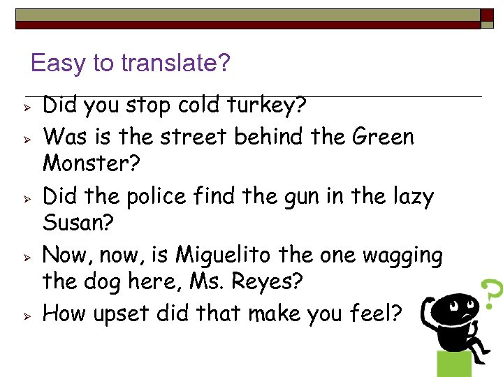 Easy to translate? Did you stop cold turkey? Was is the street behind the