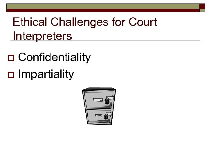 Ethical Challenges for Court Interpreters Confidentiality o Impartiality o