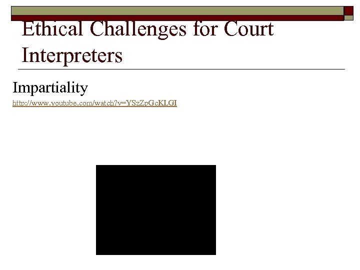 Ethical Challenges for Court Interpreters Impartiality http: //www. youtube. com/watch? v=YSz. Zp. Gc. KLGI