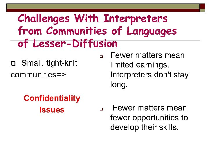 Challenges With Interpreters from Communities of Languages of Lesser-Diffusion Small, tight-knit communities=> q q