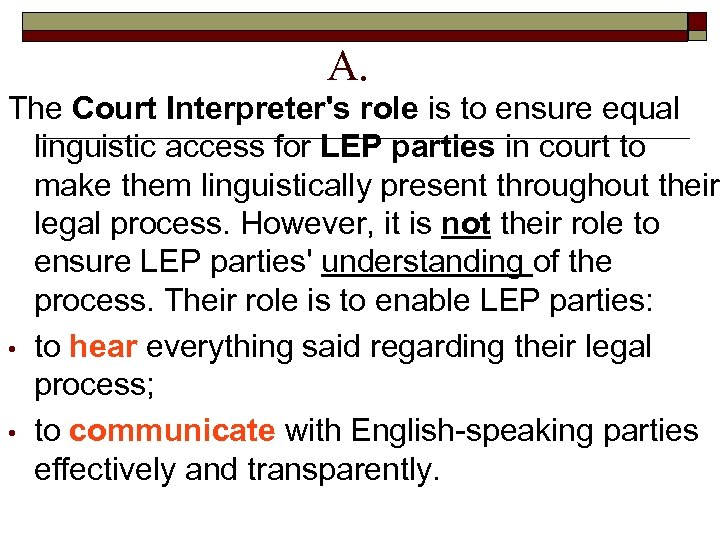 A. The Court Interpreter's role is to ensure equal linguistic access for LEP parties