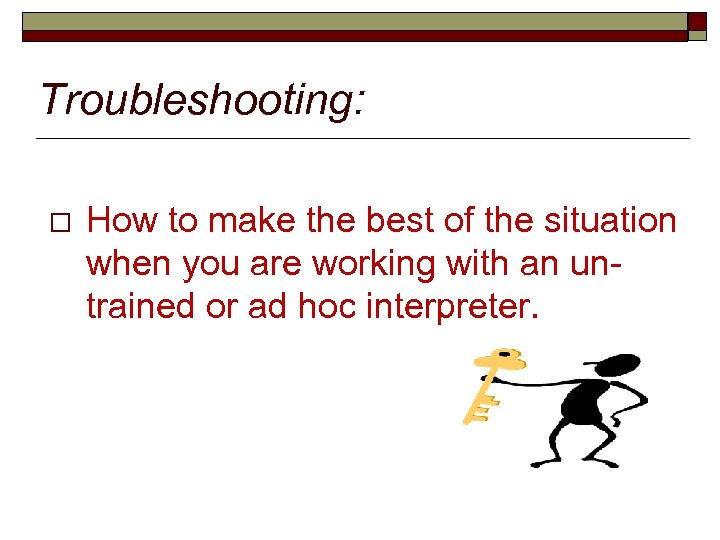 Troubleshooting: o How to make the best of the situation when you are working