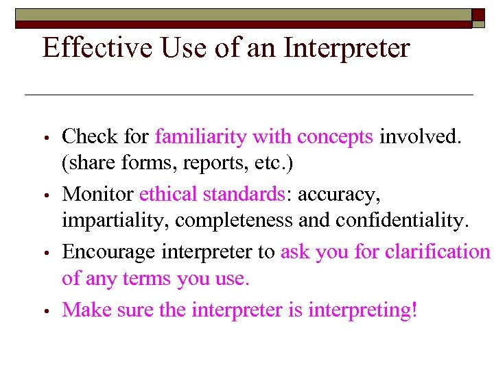 Effective Use of an Interpreter • • Check for familiarity with concepts involved. (share